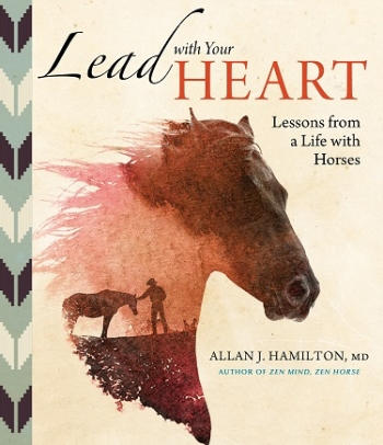 "Author of ""Lead with Your Heart"" Lessons from a Life with Horses Allan J. Hamilton will join Jon and Talkin' Pets 1/21/17 at 5pm EST to discuss and give away his new book"