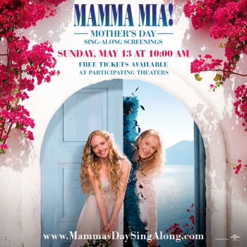 UNIVERSAL PICTURES CELEBRATES MOMS EVERYWHERE WITH FREE MOTHER'S DAY SING-ALONG SCREENINGS OF THE ORIGINAL MAMMA MIA