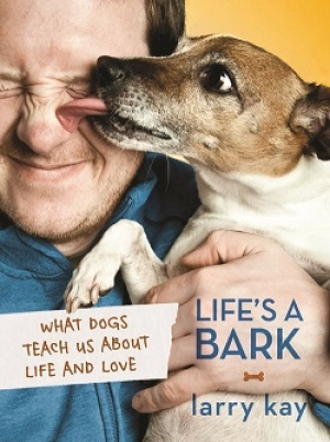 Larry Kay Author of Life's a Bark: What Dogs Teach Us About Life and Love joins Jon and Talkin' Pets Saturday 6/7/14 at 5 PM EST to discuss and giveaway his new book