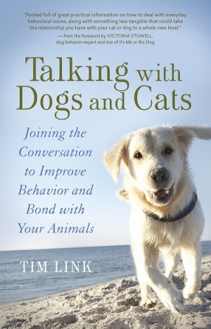 Talking with Dogs and Cats:  Joining the Conversation to Improve  Behavior and Bond with Your Animals  by Tim Link.  Tim will join Jon and Talkin' Pets 9/22/18 at 5pm EST to discuss and give away his new book